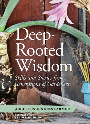 Deep-Rooted Wisdom: Skills and Stories from Generations of Gardeners Cover Image