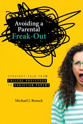 Avoiding a Parental Freak-Out: Straight Talk from College Professor to Christian Parent Cover Image