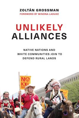 Unlikely Alliances: Native Nations and White Communities Join to Defend Rural Lands (Indigenous Confluences) Cover Image