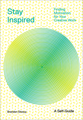 Stay Inspired: Finding Motivation for Your Creative Work cover