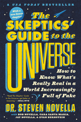 The Skeptics' Guide to the Universe: How to Know What's Really Real in a World Increasingly Full of Fake Cover Image