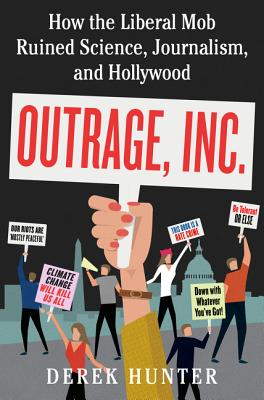 Outrage, Inc.: How the Liberal Mob Ruined Science, Journalism, and Hollywood Cover Image
