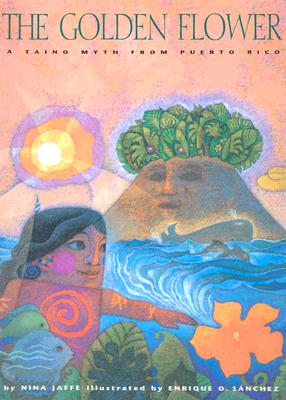 The Golden Flower: A Taino Myth from Puerto Rico Cover Image