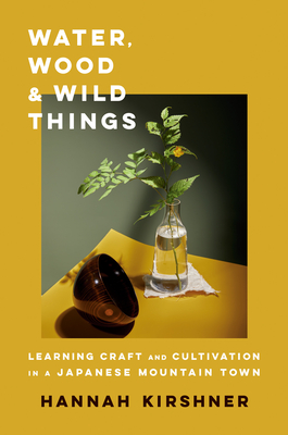 Water, Wood, and Wild Things: Learning Craft and Cultivation in a Japanese Mountain Town Cover Image