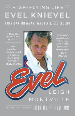 Evel: The High-Flying Life of Evel Knievel: American Showman, Daredevil, and Legend Cover Image