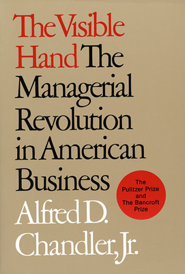 The Visible Hand: The Managerial Revolution in American Business Cover Image