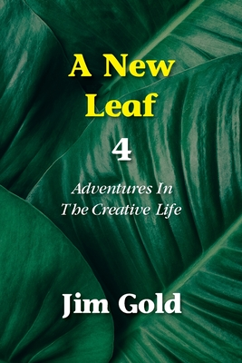 A New Leaf 4: Adventures In The Creative Life Cover Image