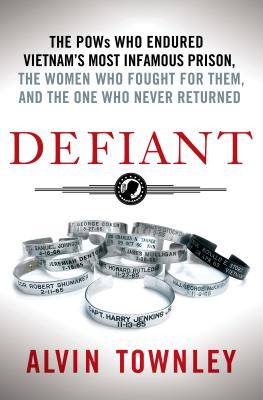 Defiant: The POWs Who Endured Vietnam's Most Infamous Prison, The Women Who Fought for Them, and The One Who Never Returned Cover Image