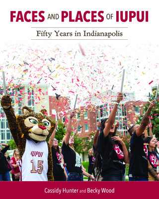 Faces and Places of Iupui: Fifty Years in Indianapolis (Well House Books) Cover Image
