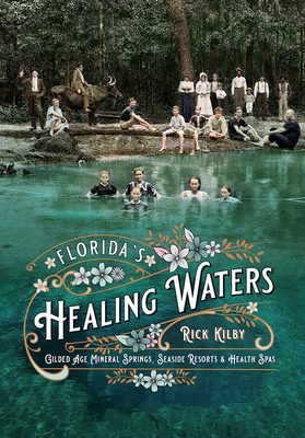 Florida's Healing Waters: Gilded Age Mineral Springs, Seaside Resorts, and Health Spas Cover Image