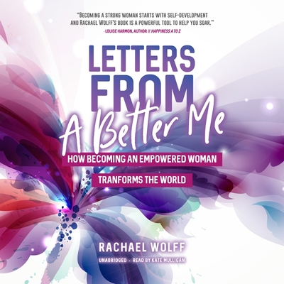Letters from a Better Me: How Becoming an Empowered Woman Transforms the World Cover Image