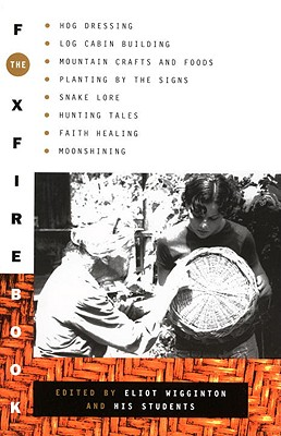 The Foxfire Book: Hog Dressing, Log Cabin Building, Mountain Crafts and Foods, Planting by the Signs, Snake Lore, Hunting Tales, Faith Healing, Moonshining (Foxfire Series #1) Cover Image