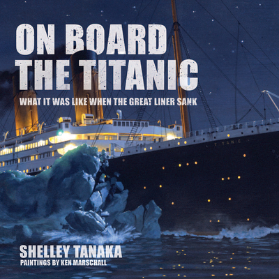 On Board the Titanic: What It Was Like When the Great Liner Sank Cover Image