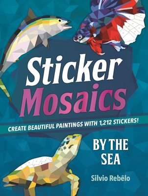 Sticker Mosaics: By the Sea: Create Beautiful Paintings with 1,212 Stickers! Cover Image