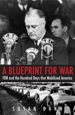 A blueprint for war fdr and the hundred days that mobilized america a blueprint for war fdr and the hundred days that mobilized america the henry l stimson lectures series hardcover malvernweather Gallery