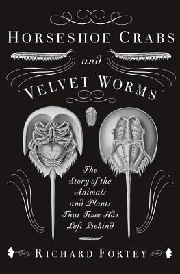 Horseshoe Crabs and Velvet Worms: The Story of the Animals and Plants That Time Has Left Behind Cover Image