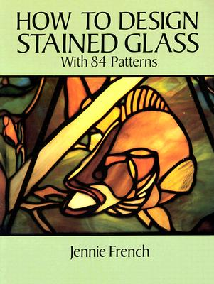 How to Design Stained Glass (Dover Stained Glass Instruction) Cover Image