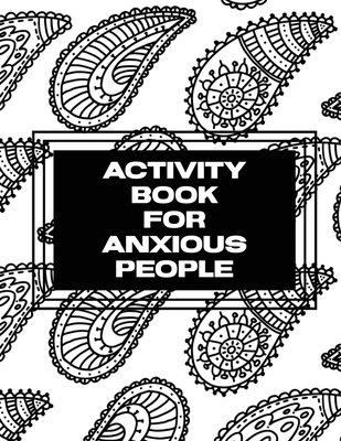 Activity Book For Anxious People: Anxiety Bullet Journal With Mindfulness Prompts - Mental Health Meditation - Overcoming Anxiety and Worry Cover Image