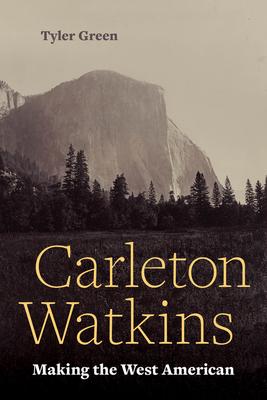Carleton Watkins: Making the West American Cover Image