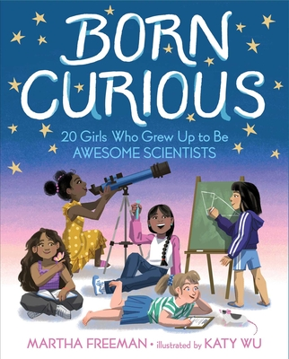Born Curious: 20 Girls Who Grew Up to Be Awesome Scientists Cover Image