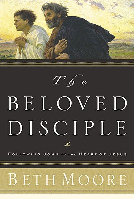 The Beloved Disciple: Following John to the Heart of Jesus Cover Image