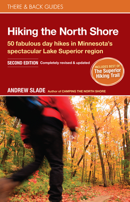 Hiking the North Shore: 50 Fabulous Day Hikes in Minnesota's Spectacular Lake Superior Region (There & Back Guides) Cover Image
