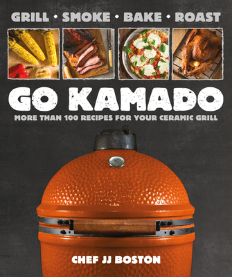 Go Kamado: More than 100 recipes for your ceramic grill Cover Image