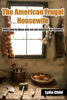 The American Frugal Housewife: Dedicated to Those Who Are Not Ashamed of Economy. Cover Image