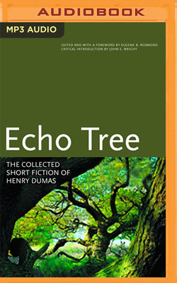 Echo Tree: The Collected Short Fiction of Henry Dumas Cover Image
