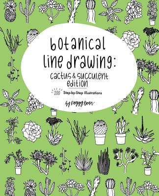 Botanical Line Drawing: Cactus & Succulent Edition: 200 Step-By-Step Illustrations Cover Image