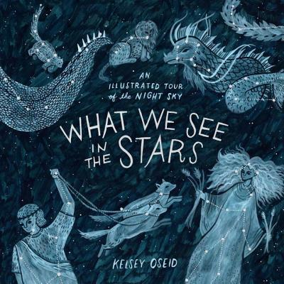 What We See in the Stars: An Illustrated Tour of the Night Sky Cover Image
