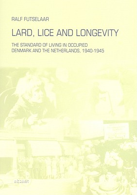 Lard, Lice and Longevity: The Standard of Living in Occupied Denmark and the Netherlands, 1940-1945 Cover Image