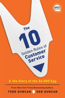 The 10 Golden Rules of Customer Service: The Story of the $6,000 Egg Cover Image