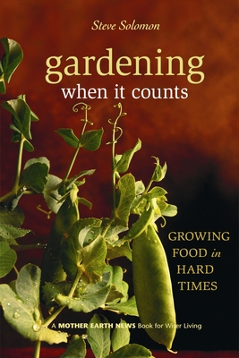 Gardening When It Counts: Growing Food in Hard Times (Mother Earth News Wiser Living #5) Cover Image