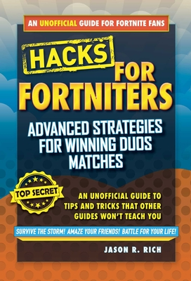 Hacks for Fortniters: Advanced Strategies for Winning Duos Matches: An Unofficial Guide to Tips and Tricks That Other Guides Won't Teach You Cover Image