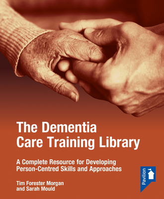 The Dementia Care Training Library: Starter Pack: A Complete Resource for Developing Person-Centred Skills and Approaches Cover Image