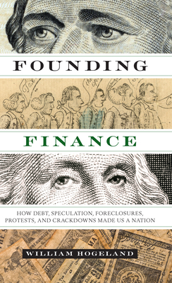 Founding Finance: How Debt, Speculation, Foreclosures, Protests, and Crackdowns Made Us a Nation (Discovering America) Cover Image
