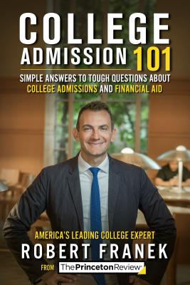 College Admission 101: Simple Answers to Tough Questions about College Admissions and Financial Aid (College Admissions Guides) Cover Image
