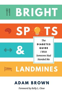 Bright Spots & Landmines: The Diabetes Guide I Wish Someone Had Handed Me (Full Color Edition) Cover Image