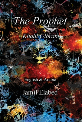 The Prophet by Khalil Gibran: Bilingual, English with Arabic translation Cover Image