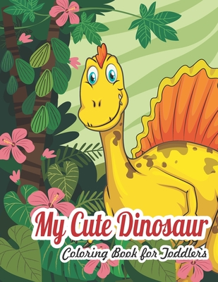 My Dinosaur Coloring Book For Toddlers: My Cute Dinosaur Coloring Book For Toddlers Cover Image