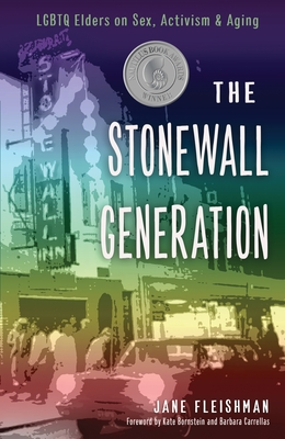 The Stonewall Generation: LGBTQ Elders on Sex, Activism, and Aging Cover Image