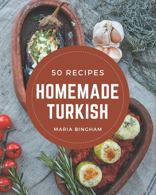 50 Homemade Turkish Recipes: More Than a Turkish Cookbook Cover Image
