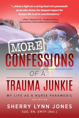 More Confessions of a Trauma Junkie: My Life as a Nurse Paramedic, 2nd Ed. Cover Image
