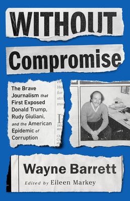 Without Compromise: The Brave Journalism that First Exposed Donald Trump, Rudy Giuliani, and the American Epidemic of Corruption Cover Image