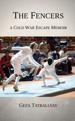The Fencers: A Cold War Escape Memoir Cover Image