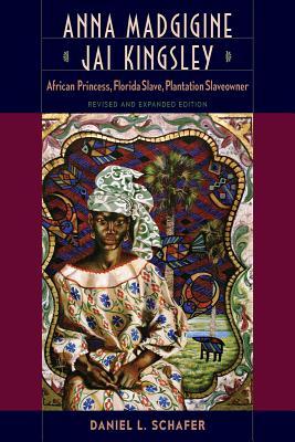 Anna Madgigine Jai Kingsley: African Princess, Florida Slave, Plantation Slaveowner Cover Image