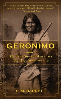 Geronimo: The True Story of America's Most Ferocious Warrior cover