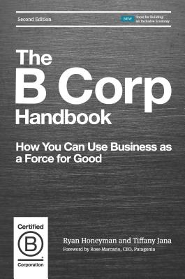 The B Corp Handbook, Second Edition: How You Can Use Business as a Force for Good Cover Image