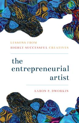 The Entrepreneurial Artist: Lessons from Highly Successful Creatives Cover Image